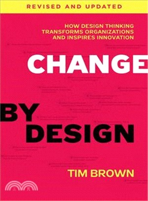 Change by design :  how design thinking transforms organizations and inspires innovation /