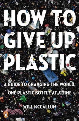 How to Give Up Plastic ― A Guide to Changing the World, One Plastic Bottle at a Time