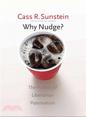 Why nudge? :  the politics of libertarian paternalism /