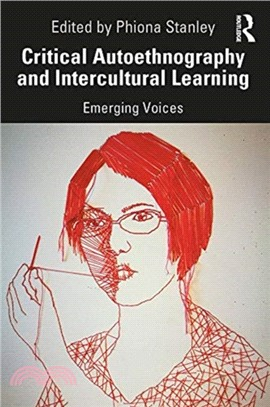 Critical autoethnography and intercultural learning : emerging voices /