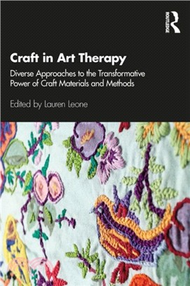 Craft in art therapy :  diverse approaches to the transformative power of craft materials and methods /