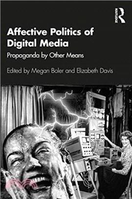 Affective politics of digital media : propaganda by other means