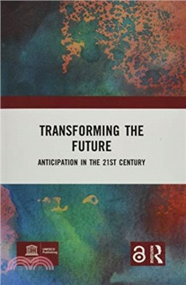 Transforming the future : anticipation in the 21st century