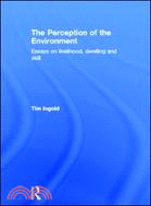 The perception of the environment : essays on livelihood, dwelling & skill