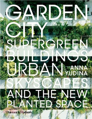Garden city : supergreen buildings, urban skyscapes and the new planted space /