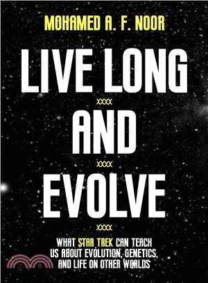 Live long and evolve : what Star Trek can teach us about evolution, genetics, and life on other worlds