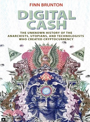 Digital cash:the unknown history of the anarchists, Utopians, and technologists who built cryptocurrency
