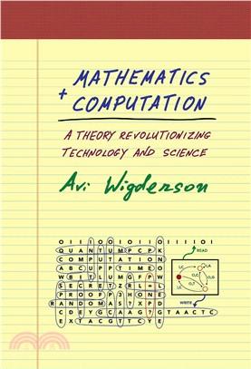 Mathematics and computation::a theory revolutionizing technology and science