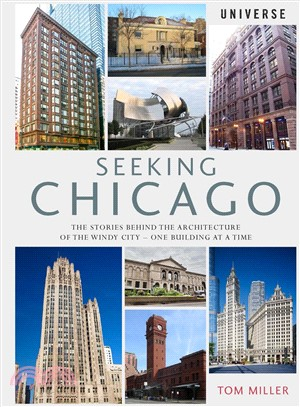 Seeking Chicago :  the stories behind the architecture of the Windy City-- one building at a time /