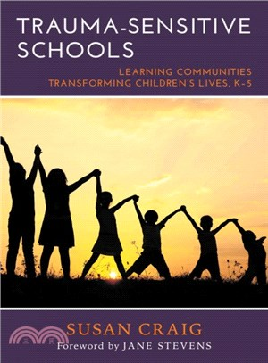 Trauma-sensitive schools :  learning communities transforming children