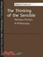 The thinking of the sensible : Merleau-Ponty