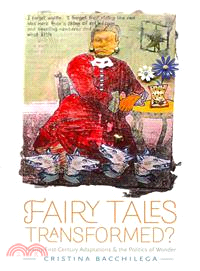 Fairy tales transformed? :  twenty-first-century adaptations and the politics of wonder /