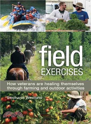 Field exercises :  how veterans are healing themselves through farming and outdoor activities /