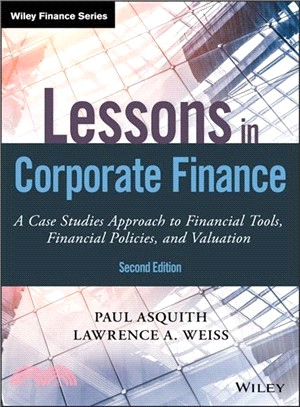 Lessons in corporate finance : : a case studies approach to financial tools- financial policies- and valuation