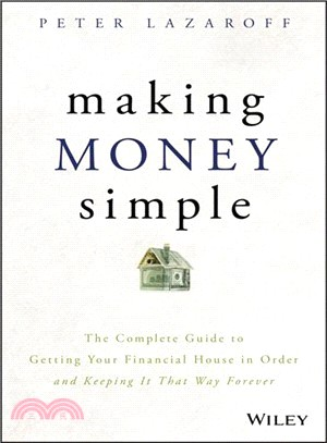 Making money simple : : the complete guide to getting your financial house in order and keeping it that way forever