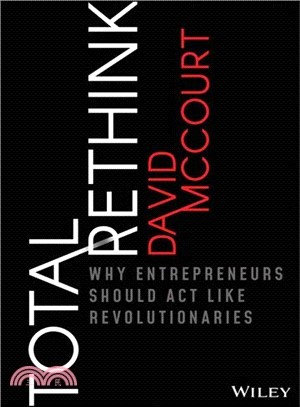 Total rethink : : why entrepreneurs should act like revolutionaries
