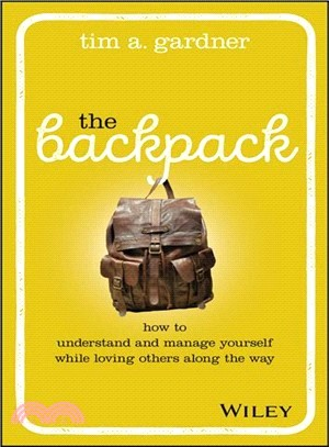 The backpack : : how to understand and manage yourself while loving others along the way