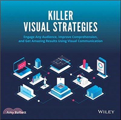 Killer visual strategies : : engage any audience- improve comprehension- and get amazing results using visual communication