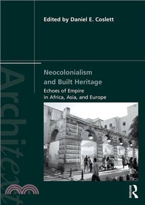 Neocolonialism and built heritage : : echoes of empire in Africa- Asia- and Europe