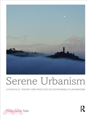 Serene urbanism :  a biophilic theory and practice of sustainable placemaking /