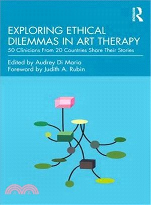 Exploring ethical dilemmas in art therapy :  50 clinicians from20 countries share their stories /
