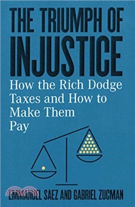 The triumph of injustice : : how the rich dodge taxes and how to make them pay