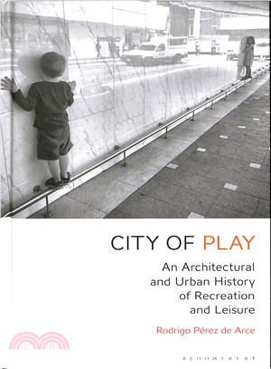 City of play : an architectural and urban history of recreation and leisure /