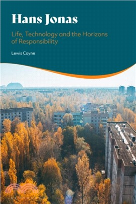 Hans Jonas : life, technology and the horizons of responsibility