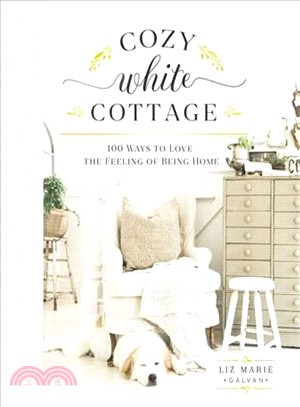 Cozy white cottage : : 100 ways to love the feeling of being home