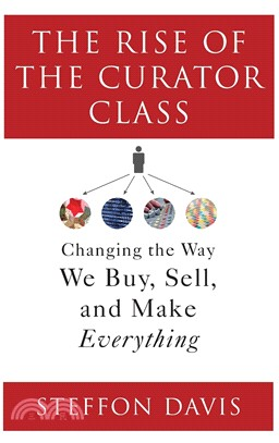 The rise of the curator class : : changing the way we buy- sell- and make everything
