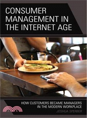 Consumer management in the Internet age : : how customers became managers in the modern workplace