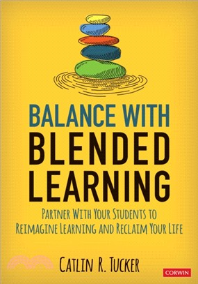 Balance with blended learning :  partner with your students to reimagine learning and reclaim your life /