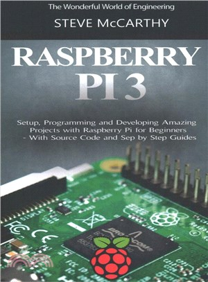 Raspberry Pi 3 : : setup- programming and developing amazing projects with Raspberry Pi for beginners : with source code and step by step guides