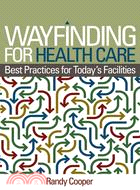 Wayfinding for health care :  best practices for today