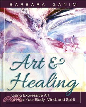 Art & healing :  using expressive art to heal your body, mind, and spirit /