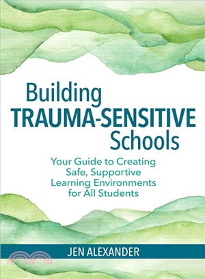 Building trauma-sensitive schools :  your guide to creating safe, supportive learning environments for all students /