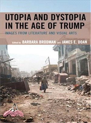 Utopia and dystopia in the age of Trump : images from literature and visual arts