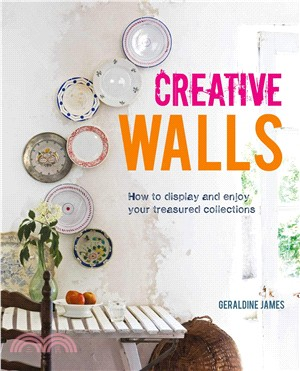 Creative walls : : how to display and enjoy your treasured collections