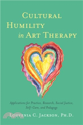 Cultural humility in art therapy : applications for practice, research, social justice, self-care, and pedagogy /
