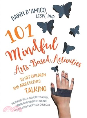 101 mindful arts-based activities to get children and adolescents talking :  working with severe trauma, abuse and neglect using found and everyday objects /