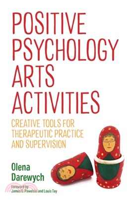 Positive psychology arts activities :  creative tools for therapeutic practice and supervision /