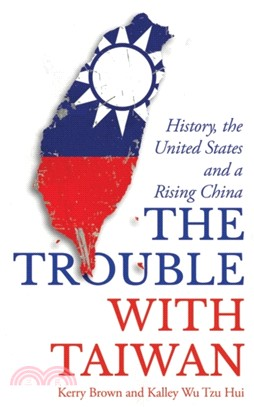 The trouble with Taiwan : : history- the United States- and a rising China