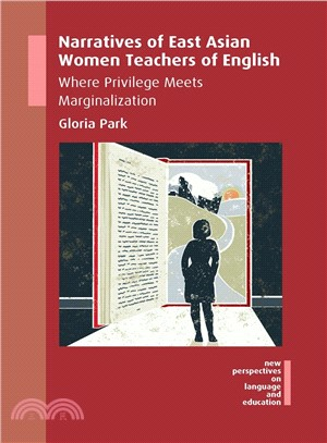 Narratives of East Asian women teachers of English : where privilege meets marginalization