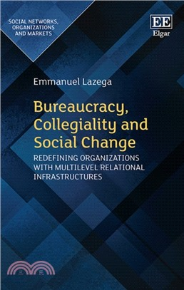 Bureaucracy, collegiality and social change :  redefining organizations with multilevel relational infrastructures /