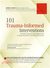 101 trauma-informed interventions :  activities, exercises and assignments to move the client and therapy forward /