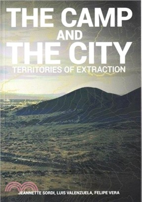 The camp and the city :  territories of extraction /