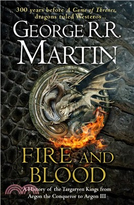 Fire & blood : [a history of the Targaryen kings from Aeron the Conqueror to Aegon III]