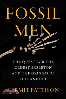 Fossil Men ― The Quest for the Oldest Fossil Skeleton and the Battle to Define Human Origins