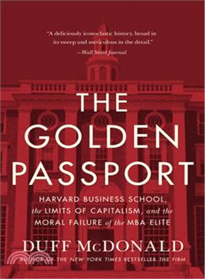 The Golden Passport ― Harvard Business School, the Limits of Capitalism, and the Moral Failure of the MBA Elite
