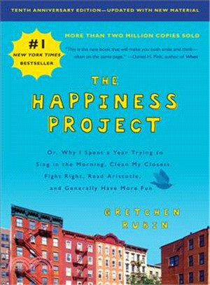 The Happiness Project ― Or, Why I Spent a Year Trying to Sing in the Morning, Clean My Closets, Fight Right, Read Aristotle, and Generally Have More Fun; Tenth Anniversary Ed